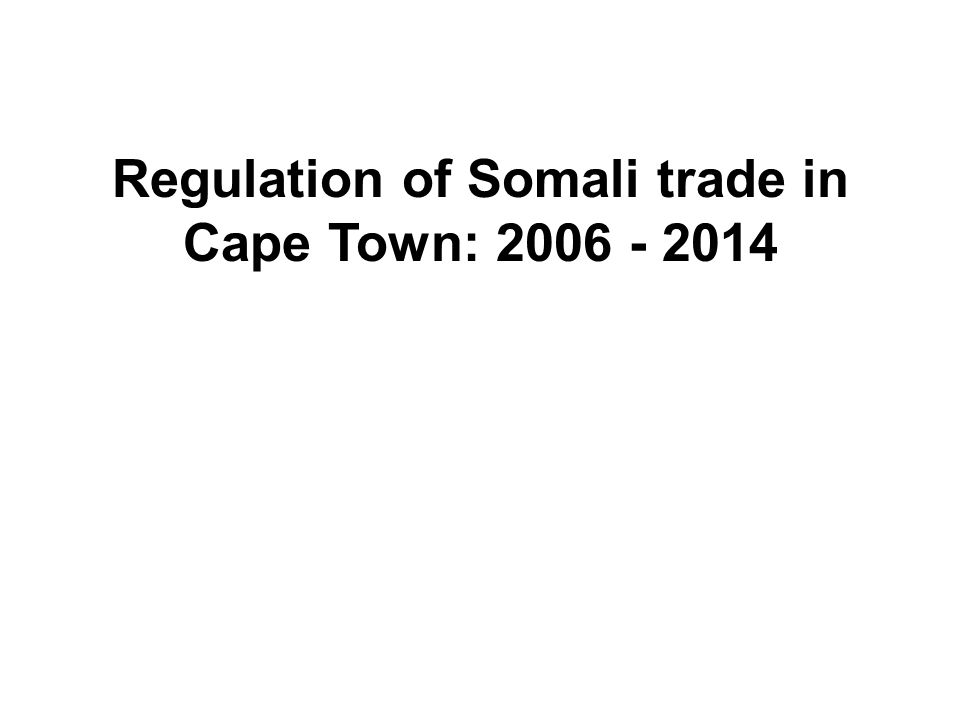 Regulation of Somali trade in Cape Town: 2006 - 2014