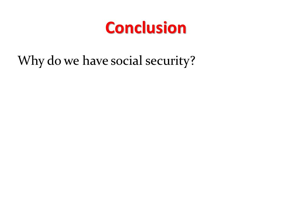 Conclusion Why do we have social security