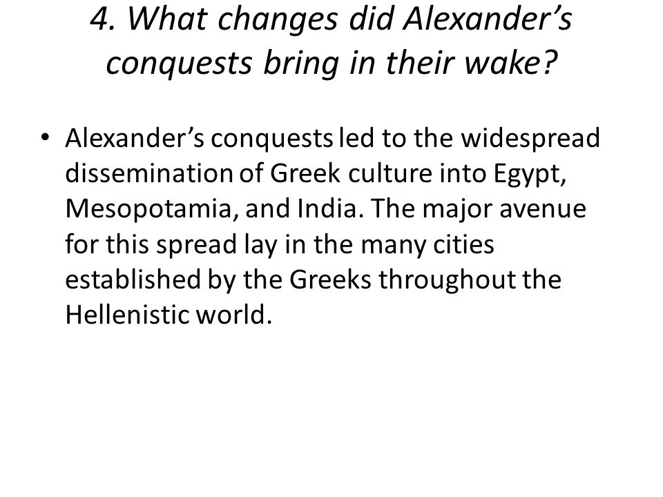 4.What changes did Alexander's conquests bring in their wake.
