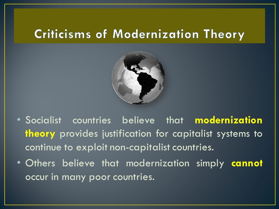 Socialist countries believe that modernization theory provides justification for capitalist systems to continue to exploit non-capitalist countries. O