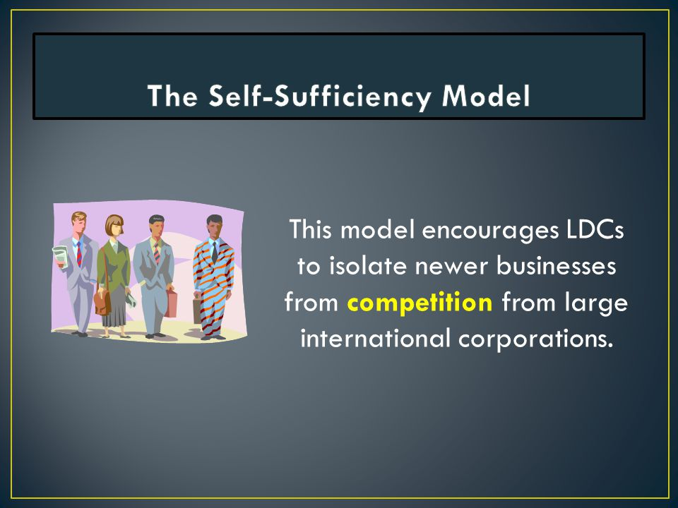This model encourages LDCs to isolate newer businesses from competition from large international corporations.