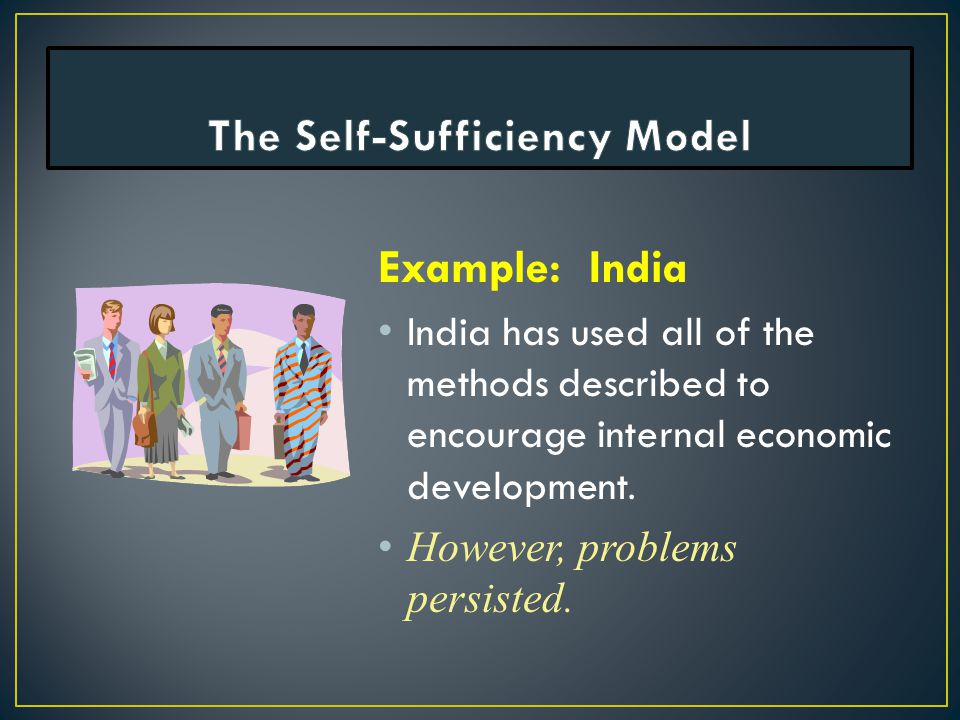 Example: India India has used all of the methods described to encourage internal economic development.