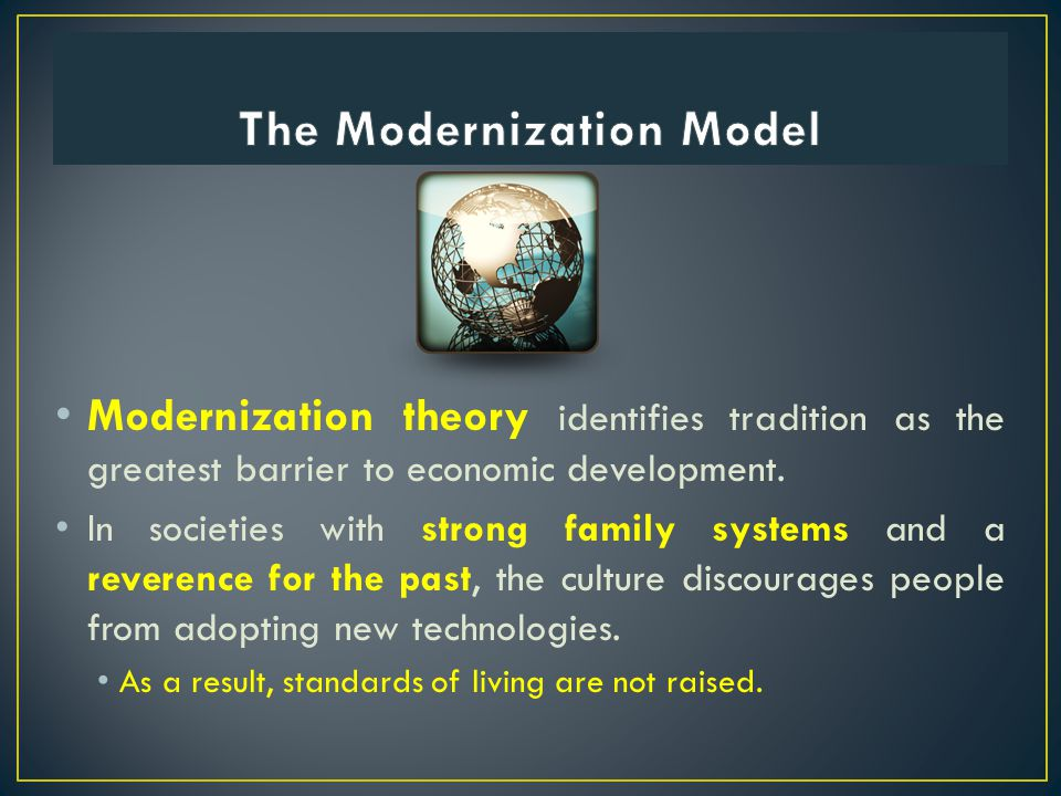 Modernization theory identifies tradition as the greatest barrier to economic development.