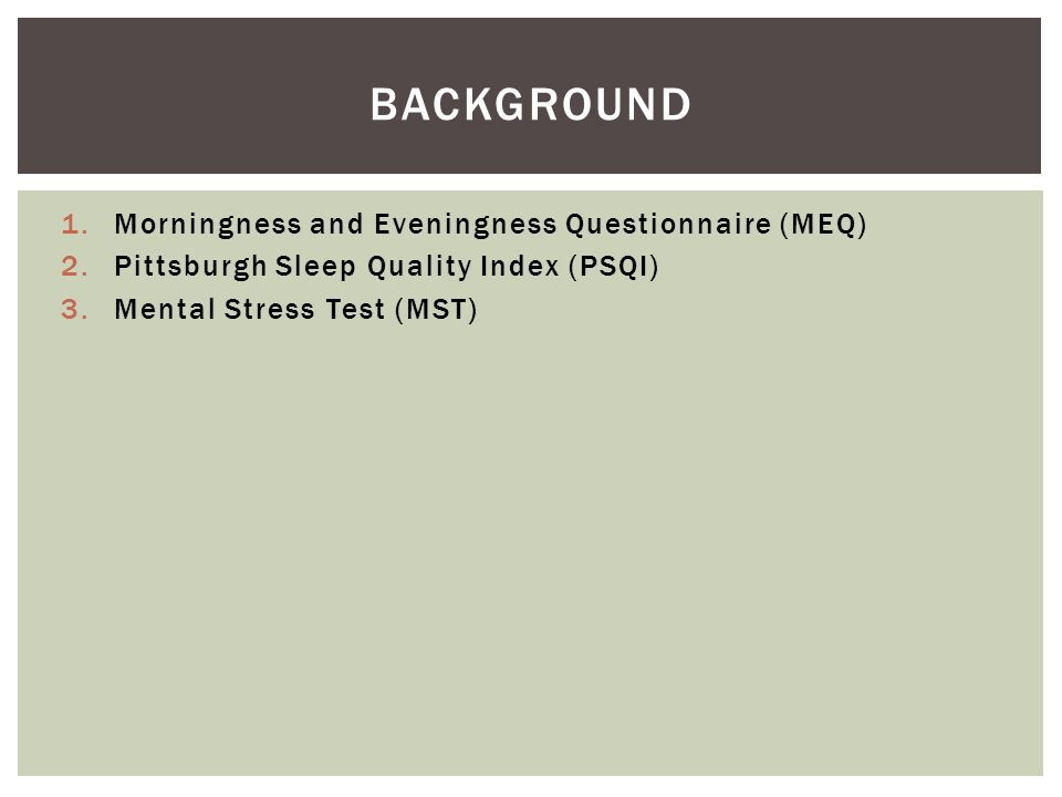 1.Morningness and Eveningness Questionnaire (MEQ) 2.Pittsburgh Sleep Quality Index (PSQI) 3.Mental Stress Test (MST) BACKGROUND