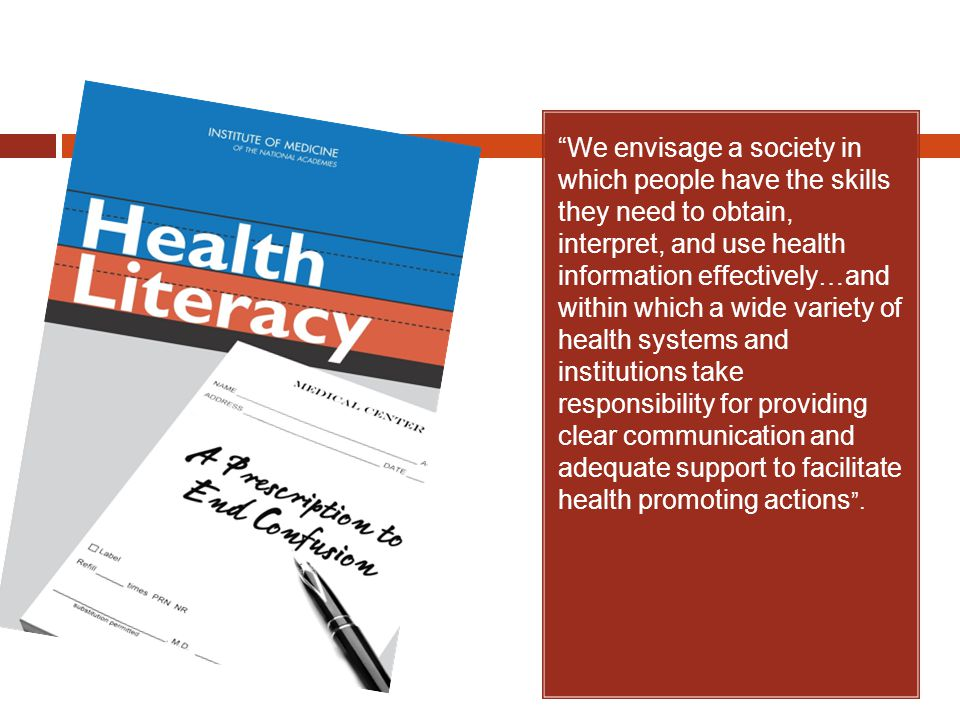 """""""We envisage a society in which people have the skills they need to obtain, interpret, and use health information effectively…and within which a wide"""
