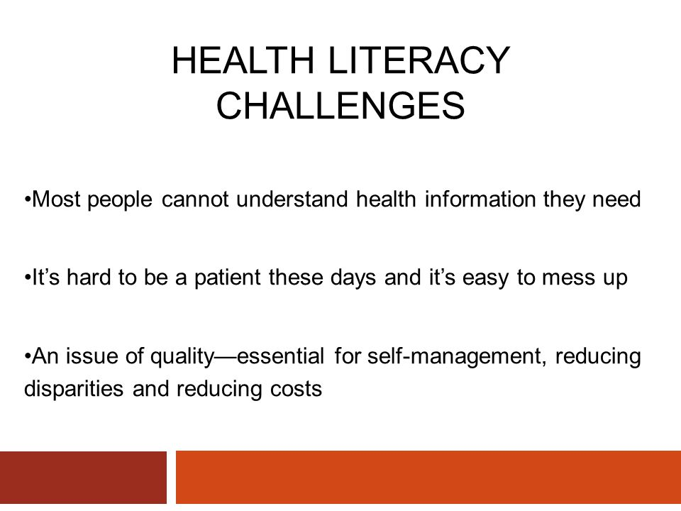 Most people cannot understand health information they need It's hard to be a patient these days and it's easy to mess up An issue of quality—essential