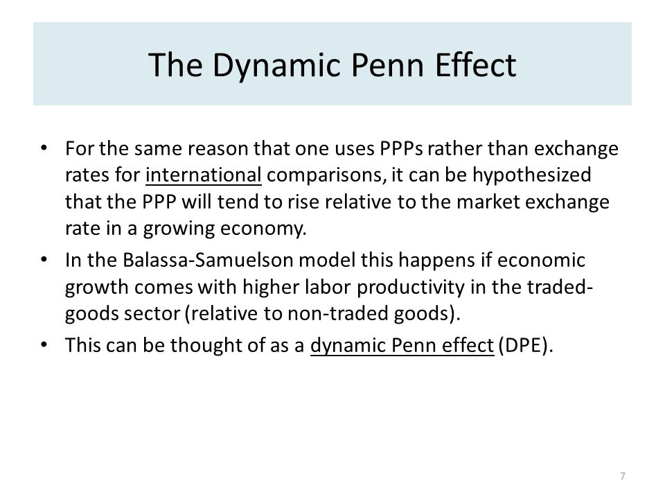 The Dynamic Penn Effect For the same reason that one uses PPPs rather than exchange rates for international comparisons, it can be hypothesized that the PPP will tend to rise relative to the market exchange rate in a growing economy.