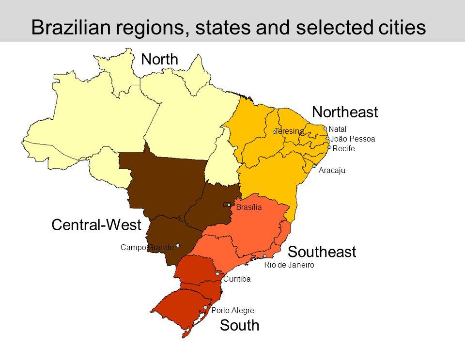 South Southeast Northeast North Central-West Porto Alegre Curitiba Rio de Janeiro Aracaju Recife João Pessoa Natal Teresina Brasília Campo Grande Brazilian regions, states and selected cities