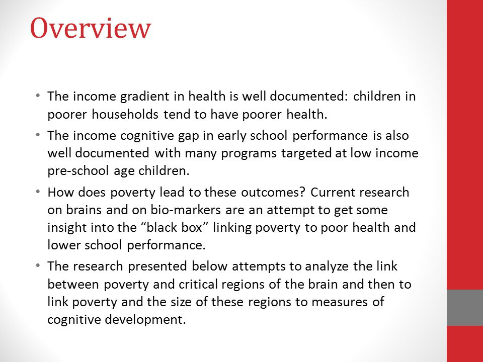 Overview The income gradient in health is well documented: children in poorer households tend to have poorer health.