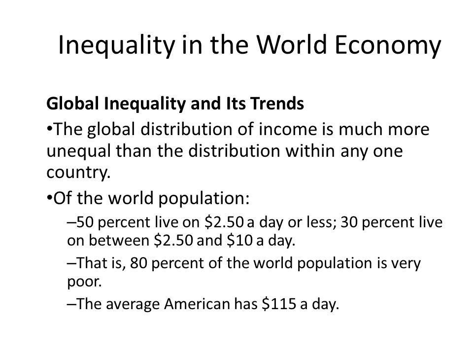Inequality in the World Economy Global Inequality and Its Trends The global distribution of income is much more unequal than the distribution within a