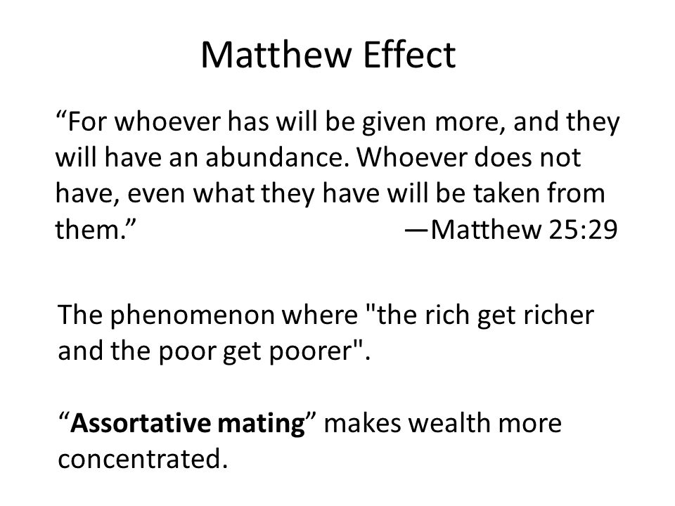 """Matthew Effect """"For whoever has will be given more, and they will have an abundance. Whoever does not have, even what they have will be taken from the"""