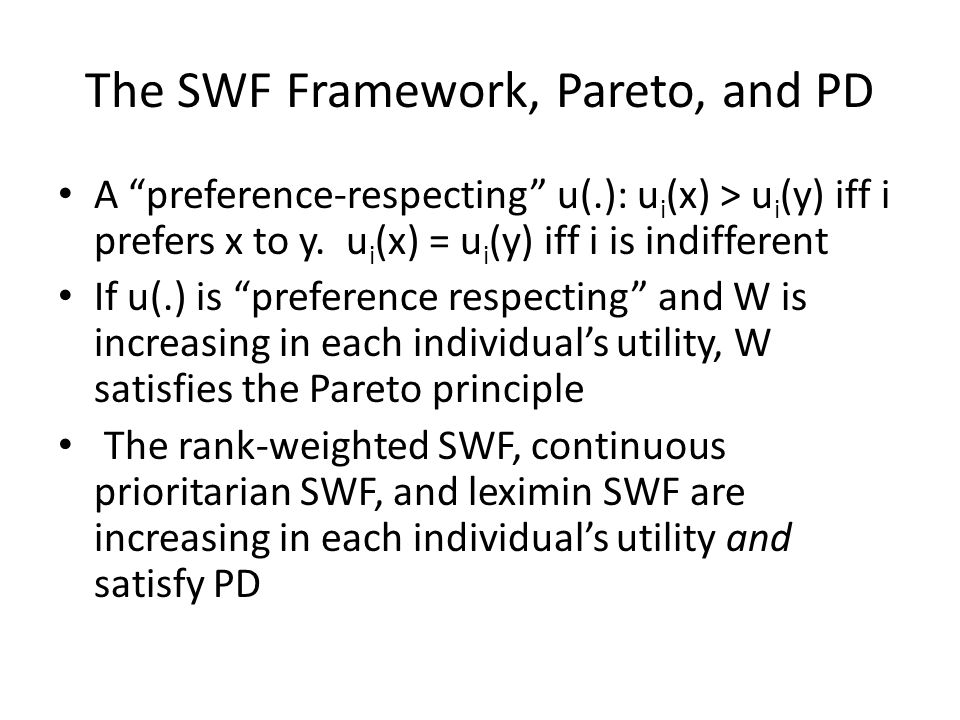 """The SWF Framework, Pareto, and PD A """"preference-respecting"""" u(.): u i (x) > u i (y) iff i prefers x to y. u i (x) = u i (y) iff i is indifferent If u("""