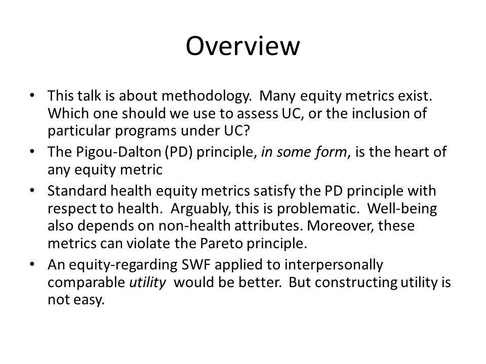 Overview This talk is about methodology. Many equity metrics exist. Which one should we use to assess UC, or the inclusion of particular programs unde