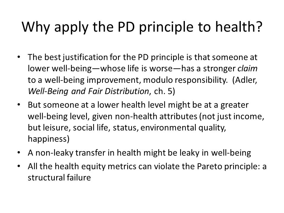 Why apply the PD principle to health? The best justification for the PD principle is that someone at lower well-being—whose life is worse—has a strong