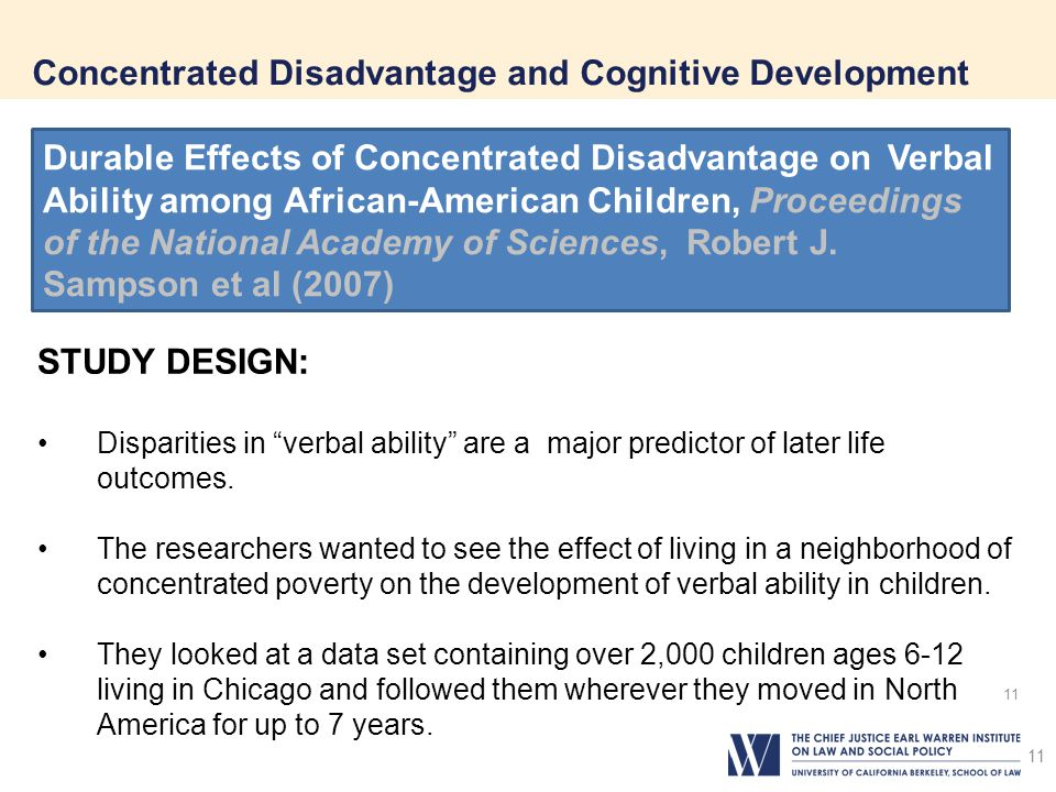 11 Concentrated Disadvantage and Cognitive Development 11 STUDY DESIGN: Disparities in verbal ability are a major predictor of later life outcomes.