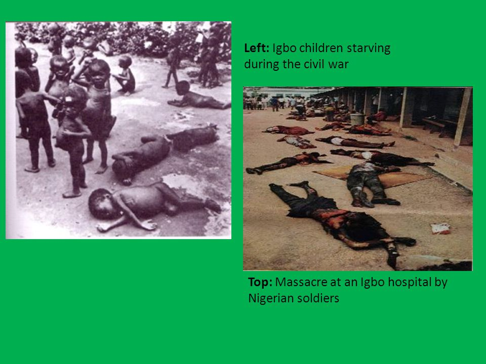 Left: Igbo children starving during the civil war Top: Massacre at an Igbo hospital by Nigerian soldiers