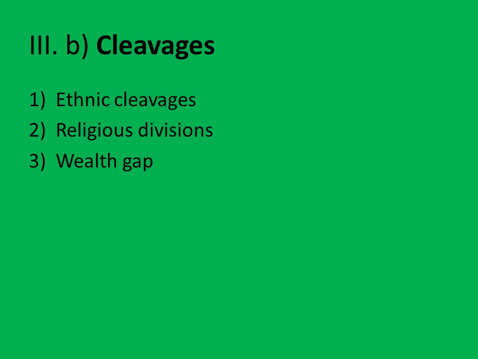 III. b) Cleavages 1)Ethnic cleavages 2)Religious divisions 3)Wealth gap