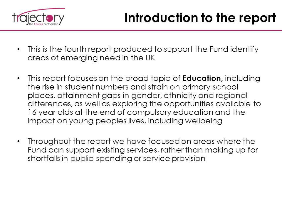 Introduction to the report This is the fourth report produced to support the Fund identify areas of emerging need in the UK This report focuses on the