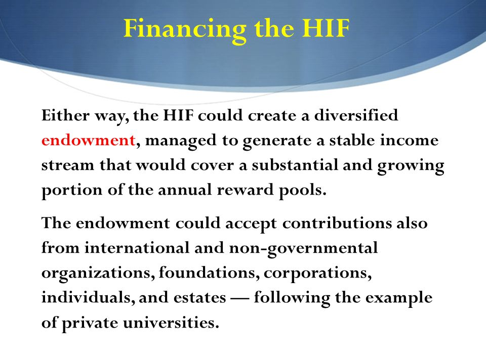 Either way, the HIF could create a diversified endowment, managed to generate a stable income stream that would cover a substantial and growing portion of the annual reward pools.