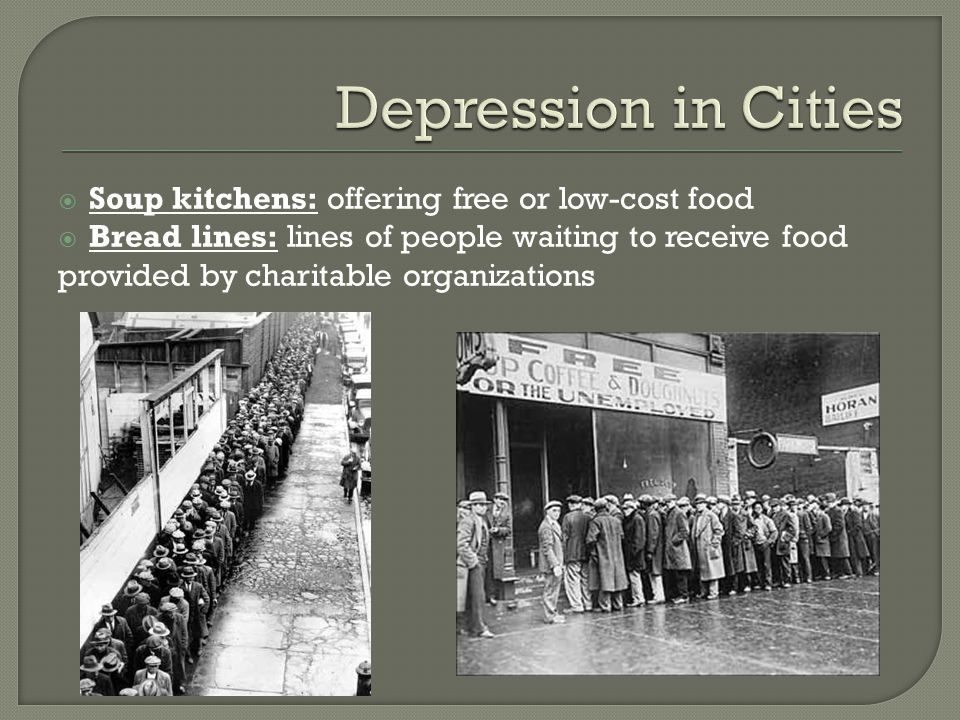  Soup kitchens: offering free or low-cost food  Bread lines: lines of people waiting to receive food provided by charitable organizations