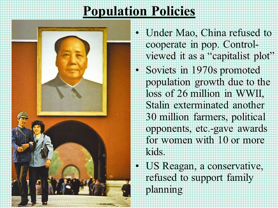 "Population Policies Under Mao, China refused to cooperate in pop. Control- viewed it as a ""capitalist plot"" Soviets in 1970s promoted population growt"