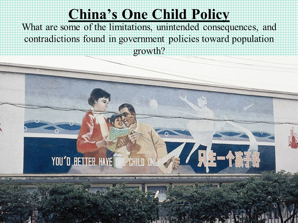 China's One Child Policy What are some of the limitations, unintended consequences, and contradictions found in government policies toward population