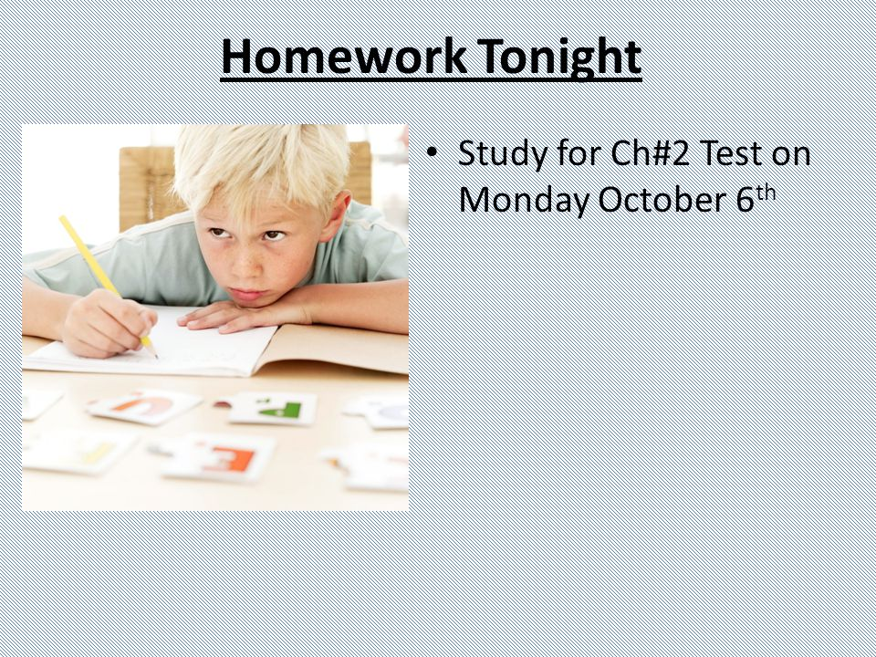 Homework Tonight Study for Ch#2 Test on Monday October 6 th