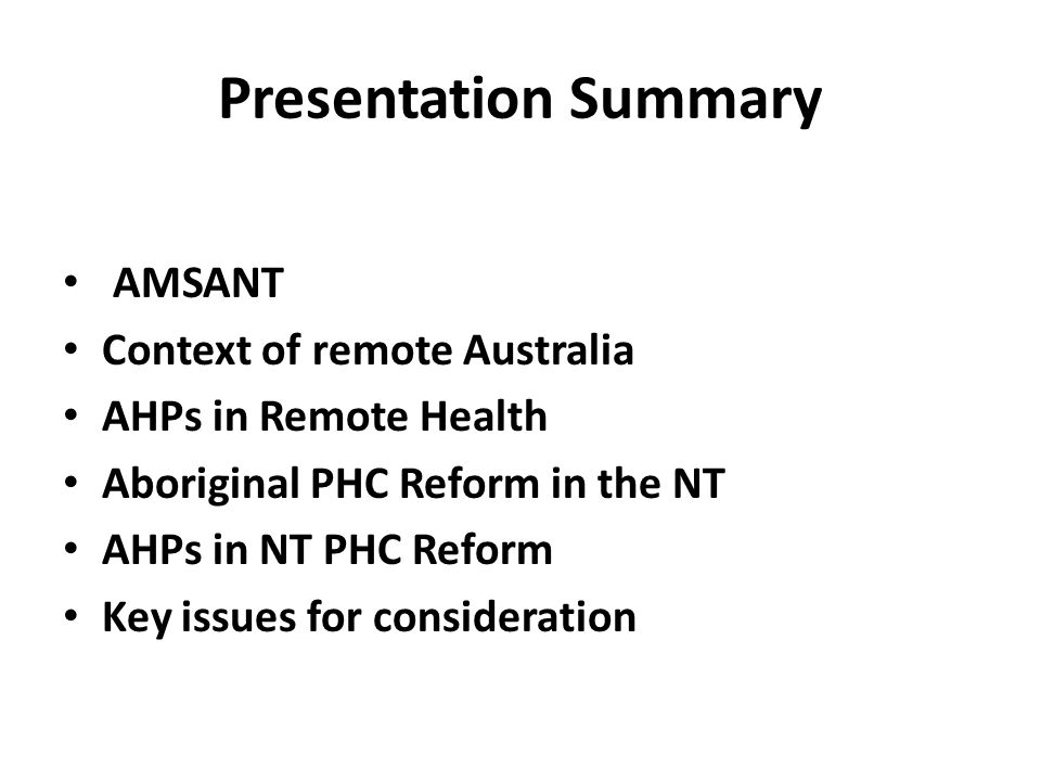 Presentation Summary AMSANT Context of remote Australia AHPs in Remote Health Aboriginal PHC Reform in the NT AHPs in NT PHC Reform Key issues for con
