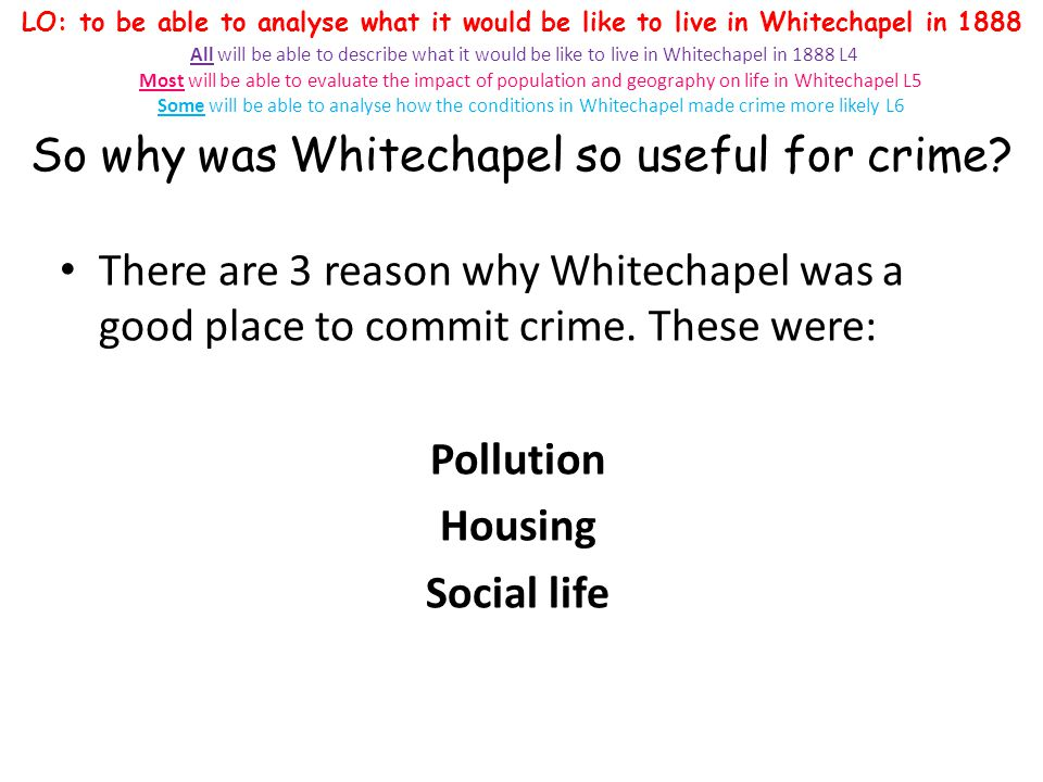 So why was Whitechapel so useful for crime? There are 3 reason why Whitechapel was a good place to commit crime. These were: Pollution Housing Social