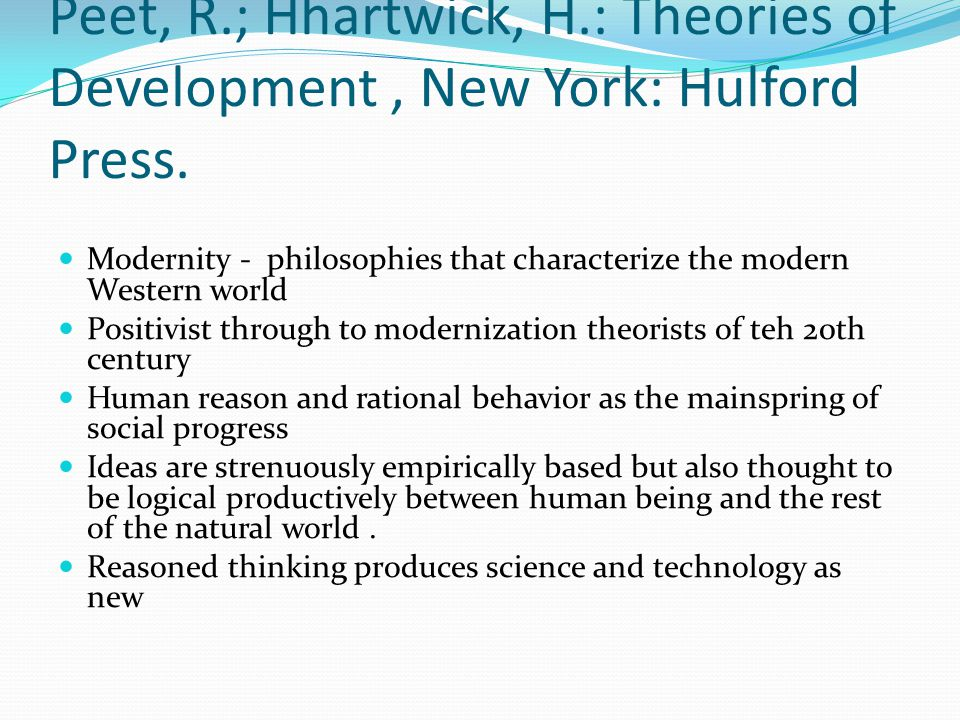 Peet, R.; Hhartwick, H.: Theories of Development, New York: Hulford Press.