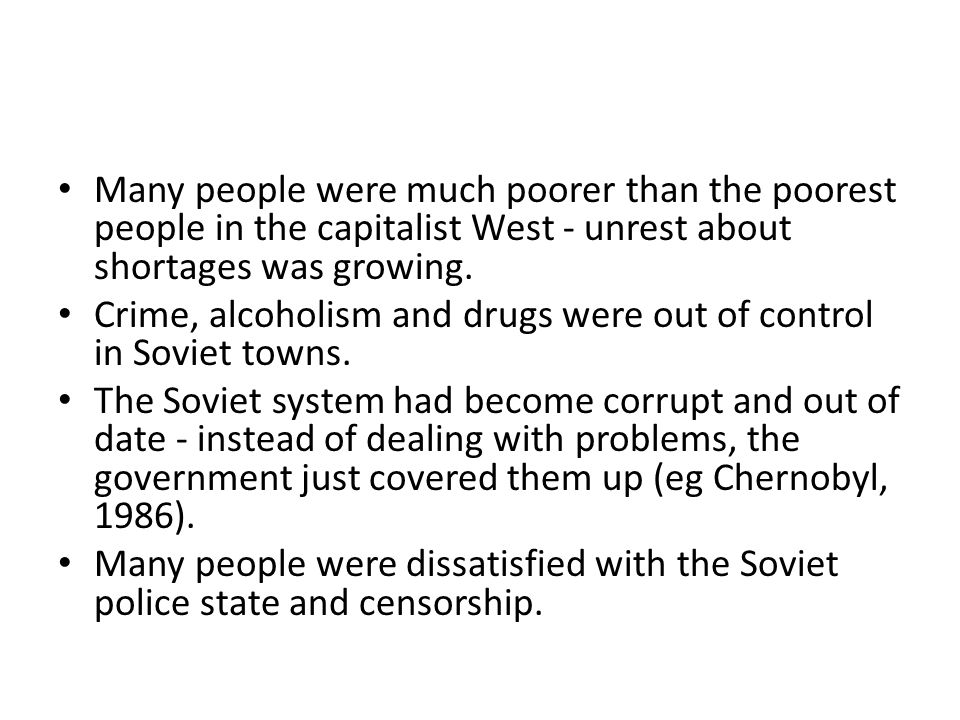 Many people were much poorer than the poorest people in the capitalist West - unrest about shortages was growing.