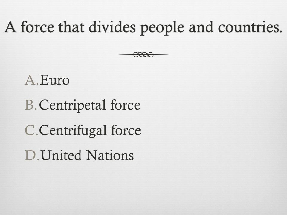 A force that divides people and countries.A force that divides people and countries.