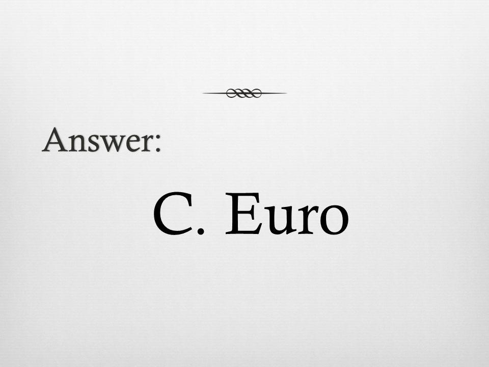 Answer: C. Euro