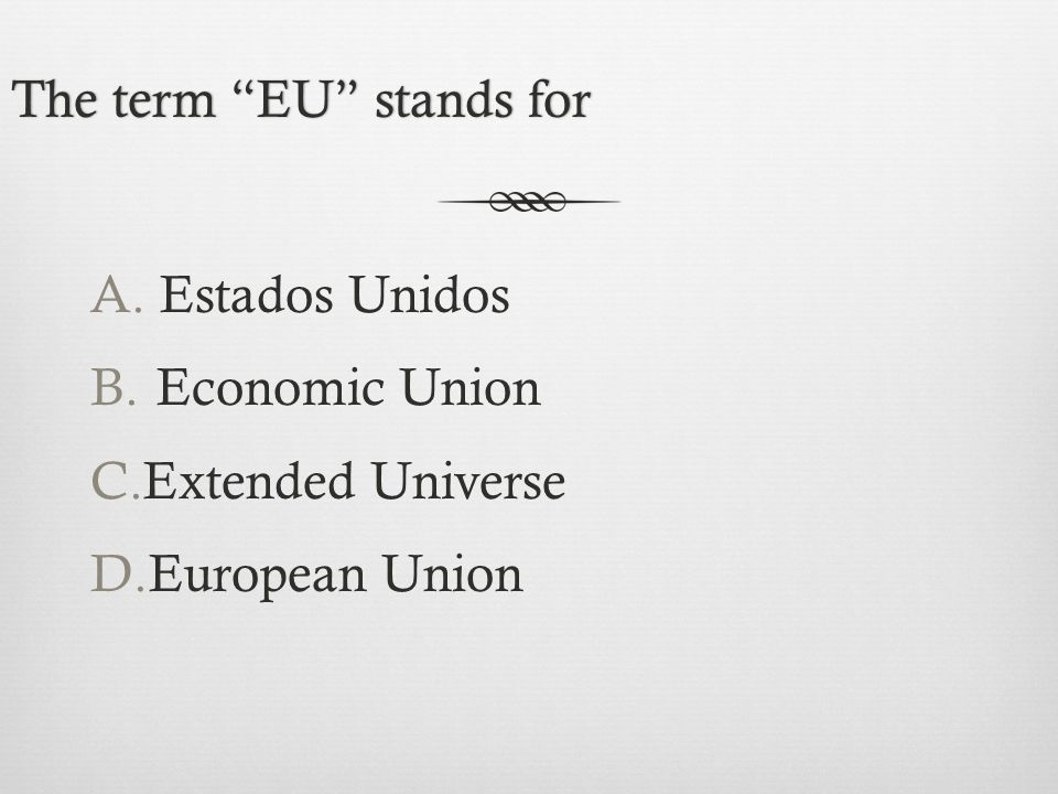 The term EU stands forThe term EU stands for A.