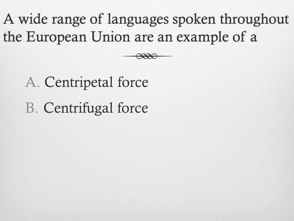 A wide range of languages spoken throughout the European Union are an example of a A.