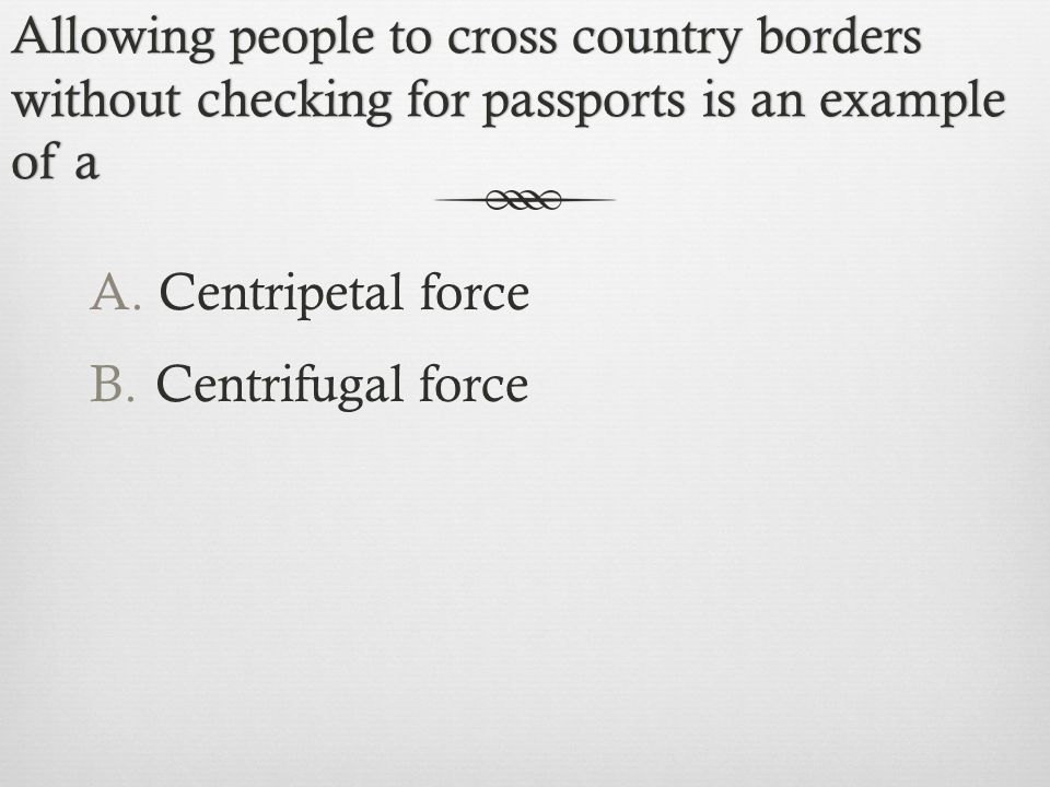 Allowing people to cross country borders without checking for passports is an example of a A.