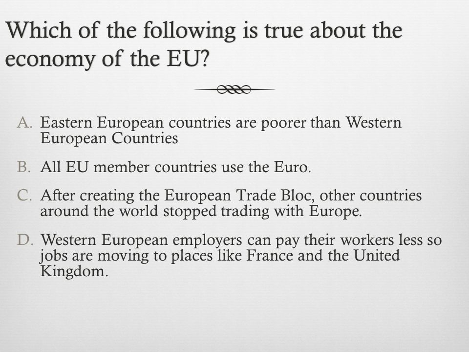 Which of the following is true about the economy of the EU.