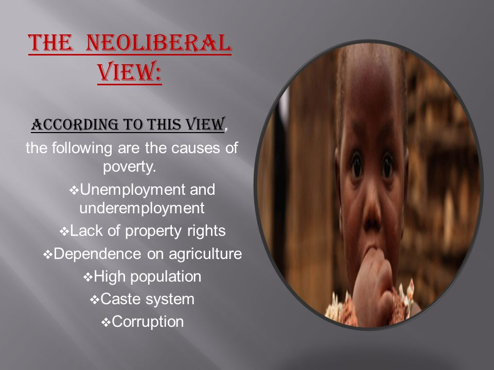 The Neoliberal View: According to this view, the following are the causes of poverty.