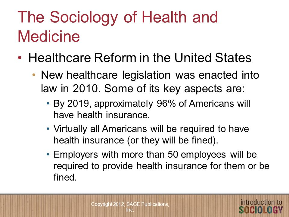 The Sociology of Health and Medicine Healthcare Reform in the United States New healthcare legislation was enacted into law in 2010. Some of its key a