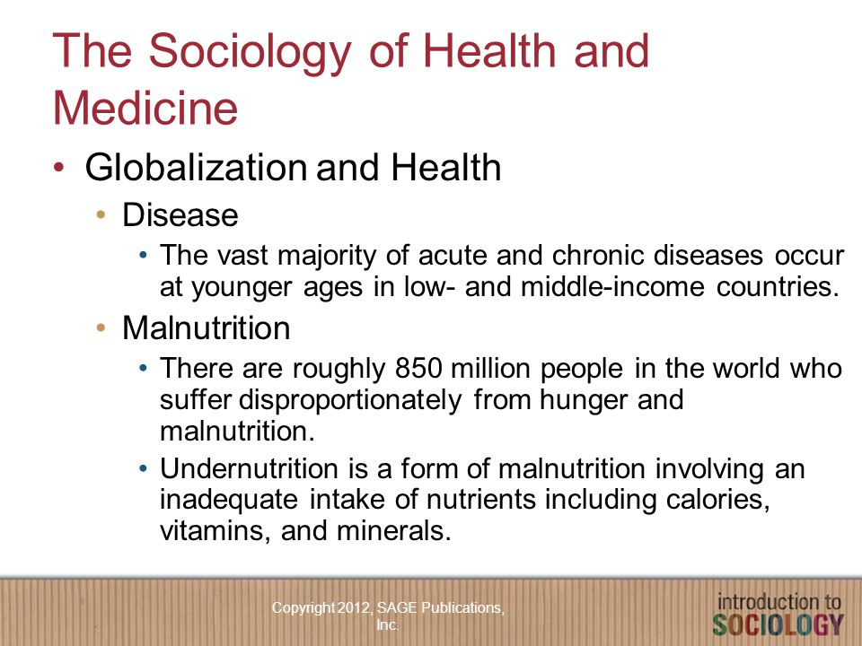 The Sociology of Health and Medicine Globalization and Health Disease The vast majority of acute and chronic diseases occur at younger ages in low- and middle-income countries.