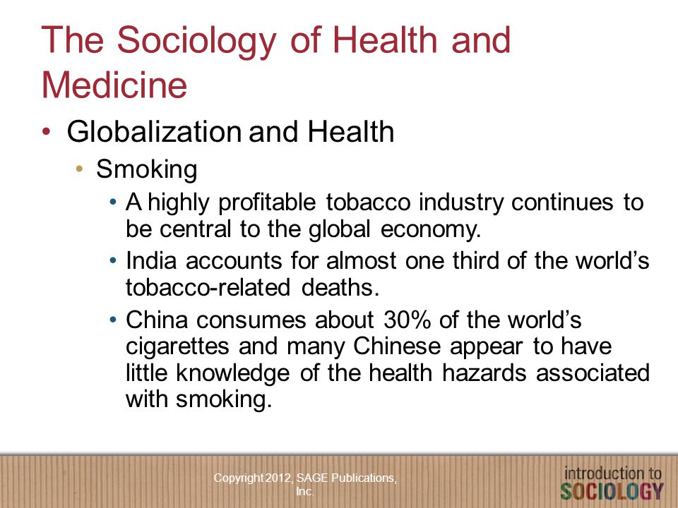 The Sociology of Health and Medicine Globalization and Health Smoking A highly profitable tobacco industry continues to be central to the global econo