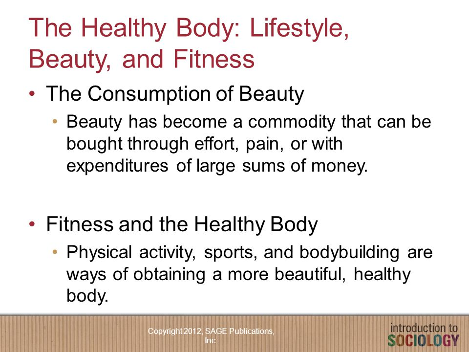 The Healthy Body: Lifestyle, Beauty, and Fitness The Consumption of Beauty Beauty has become a commodity that can be bought through effort, pain, or with expenditures of large sums of money.