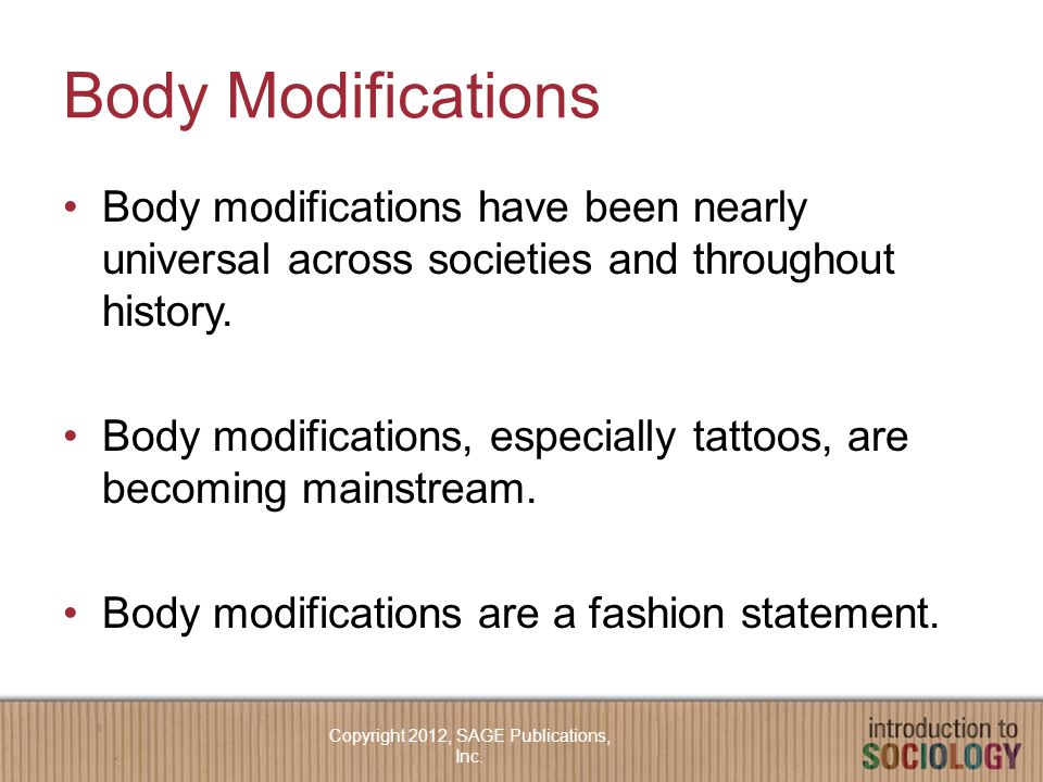 Body Modifications Body modifications have been nearly universal across societies and throughout history.