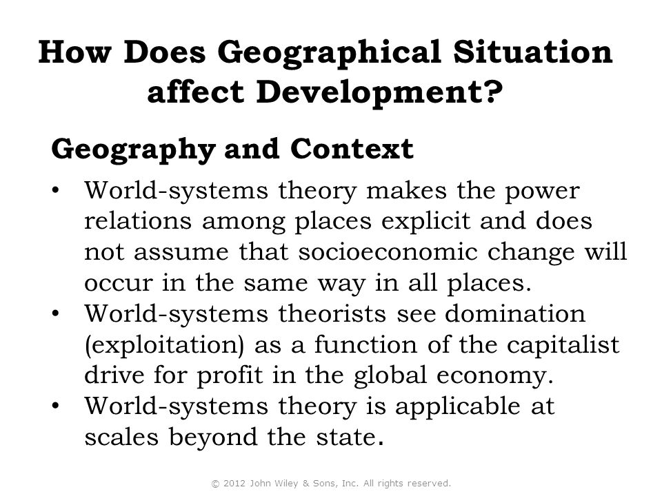World-systems theory makes the power relations among places explicit and does not assume that socioeconomic change will occur in the same way in all places.