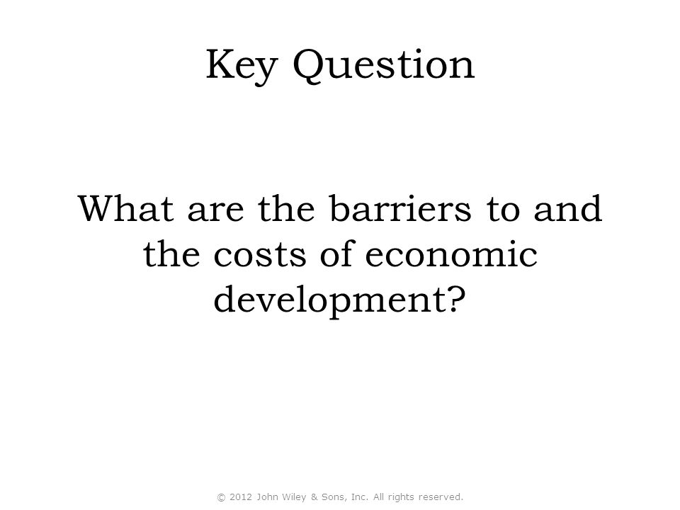 Key Question What are the barriers to and the costs of economic development.