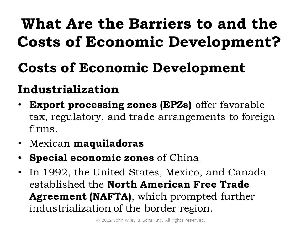 Costs of Economic Development Industrialization Export processing zones (EPZs) offer favorable tax, regulatory, and trade arrangements to foreign firms.