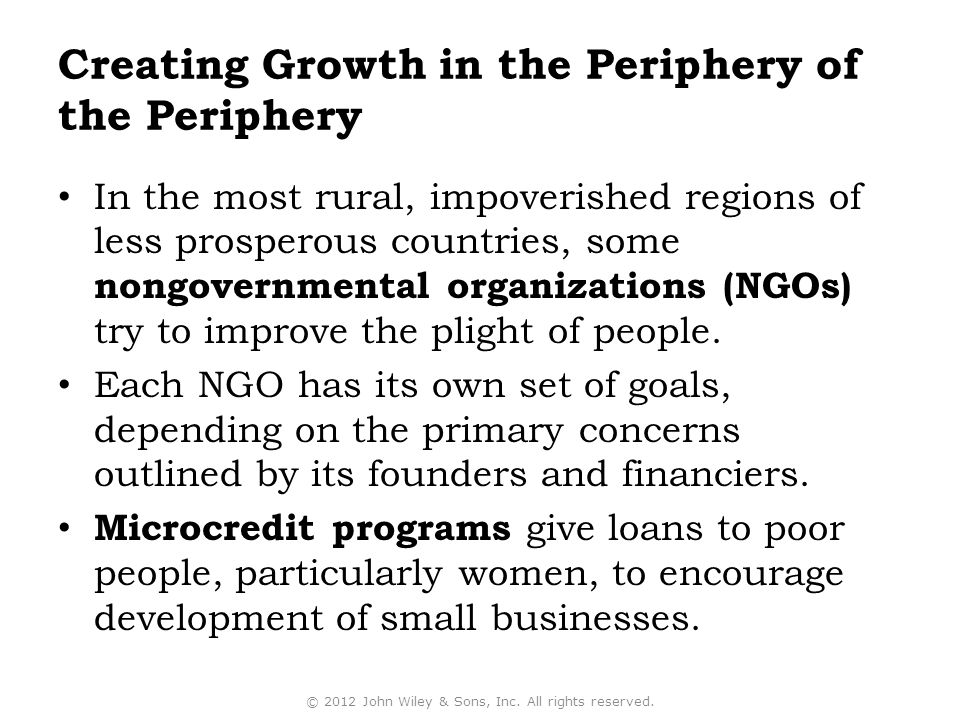 Creating Growth in the Periphery of the Periphery In the most rural, impoverished regions of less prosperous countries, some nongovernmental organizations (NGOs) try to improve the plight of people.