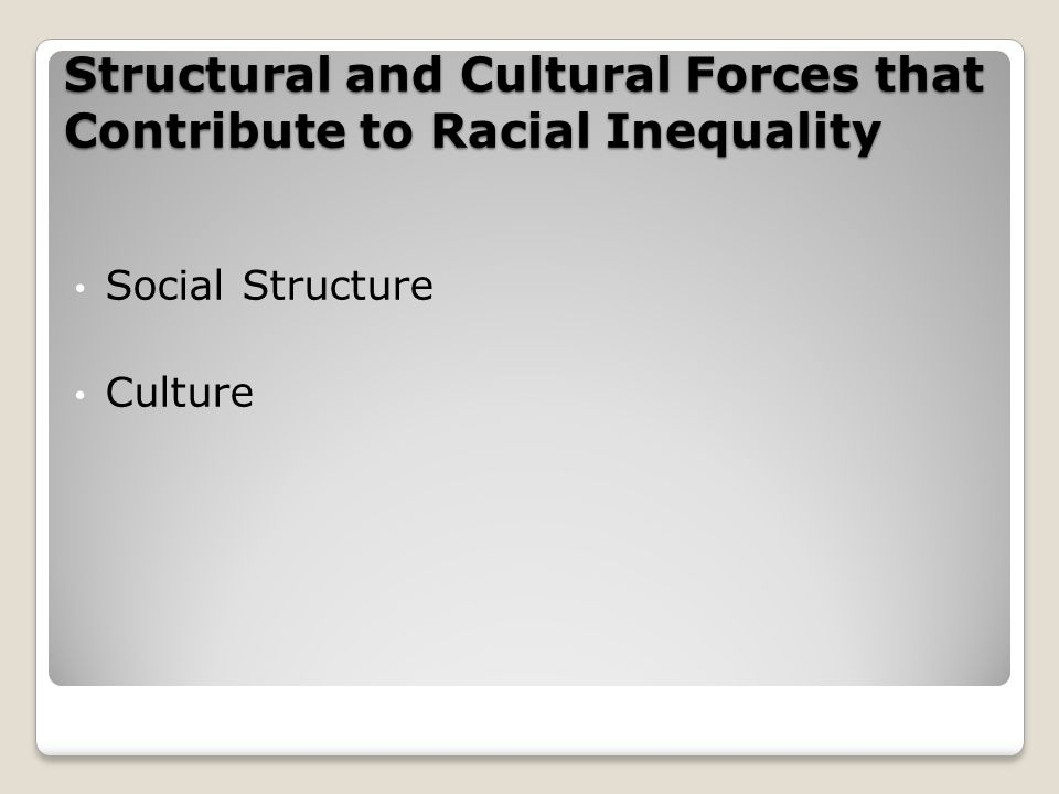 Structural and Cultural Forces that Contribute to Racial Inequality Social Structure Culture