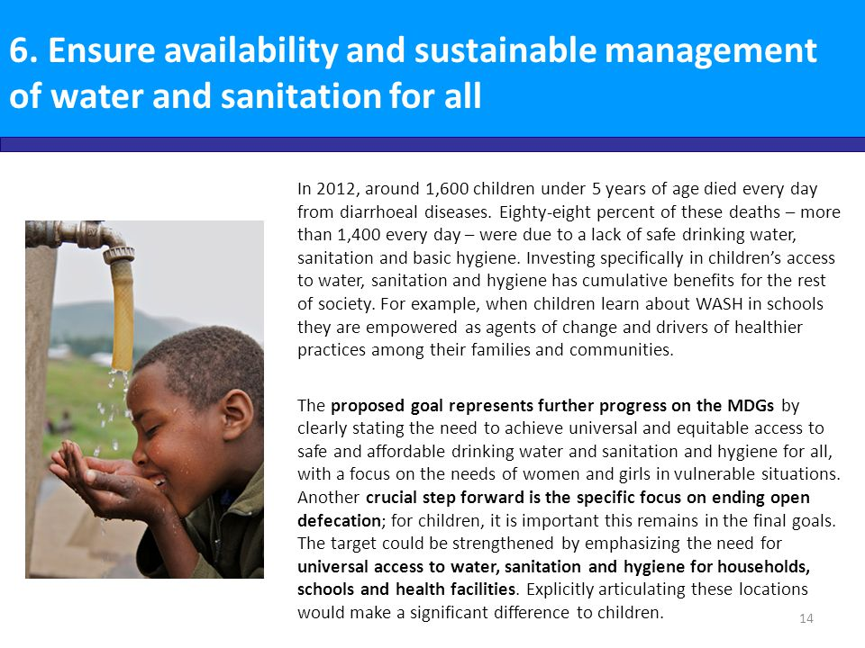 6. Ensure availability and sustainable management of water and sanitation for all In 2012, around 1,600 children under 5 years of age died every day f