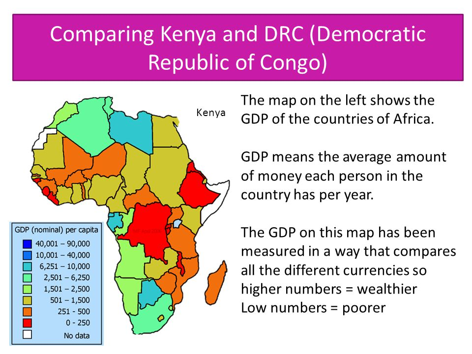 Comparing Kenya and DRC (Democratic Republic of Congo) The map on the left shows the GDP of the countries of Africa. GDP means the average amount of m